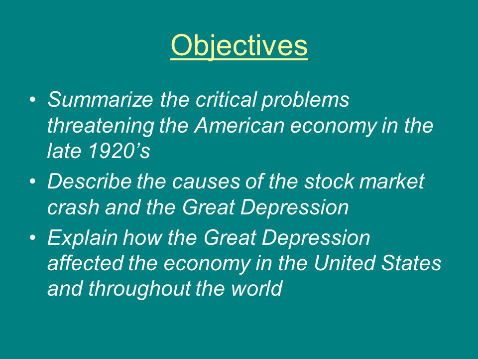 Objectives Summarize the critical problems threatening the American economy in the late 1920's.