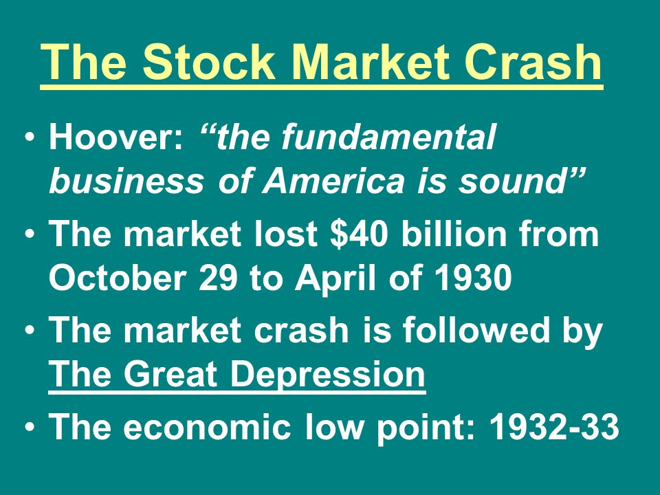 The Stock Market Crash Hoover: the fundamental business of America is sound The market lost $40 billion from October 29 to April of 1930.