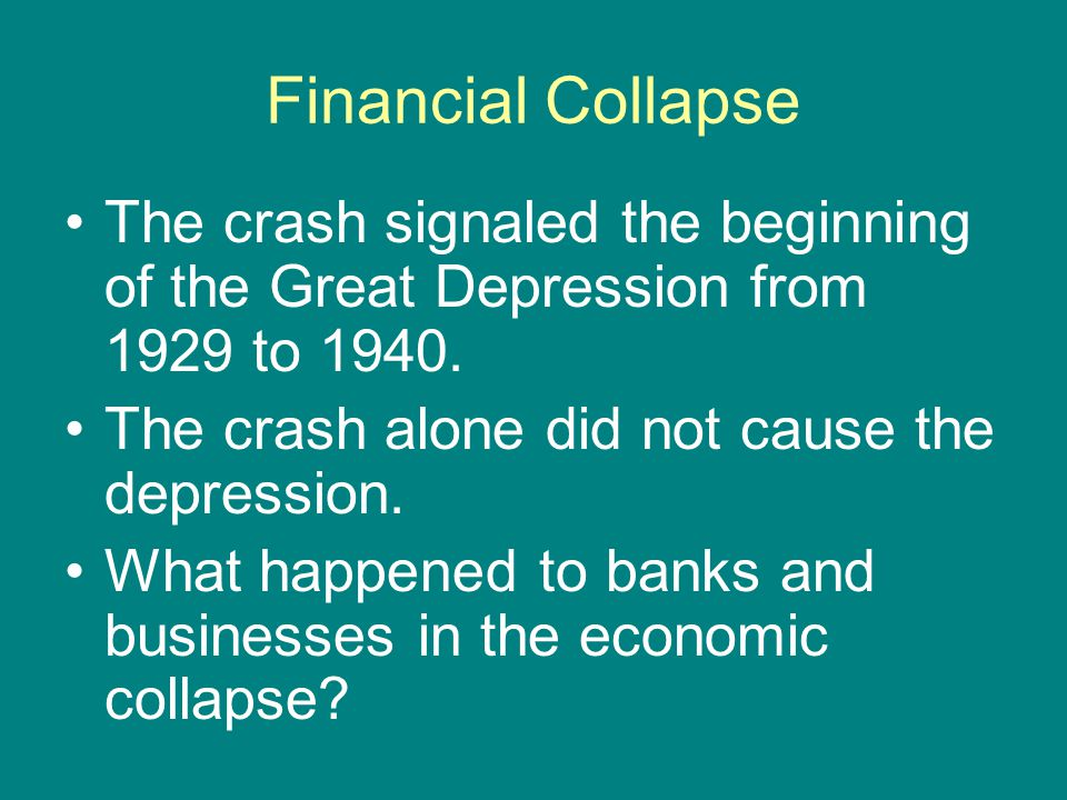 Financial Collapse The crash signaled the beginning of the Great Depression from 1929 to 1940. The crash alone did not cause the depression.