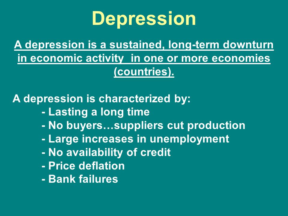 Depression A depression is a sustained, long-term downturn in economic activity in one or more economies (countries).