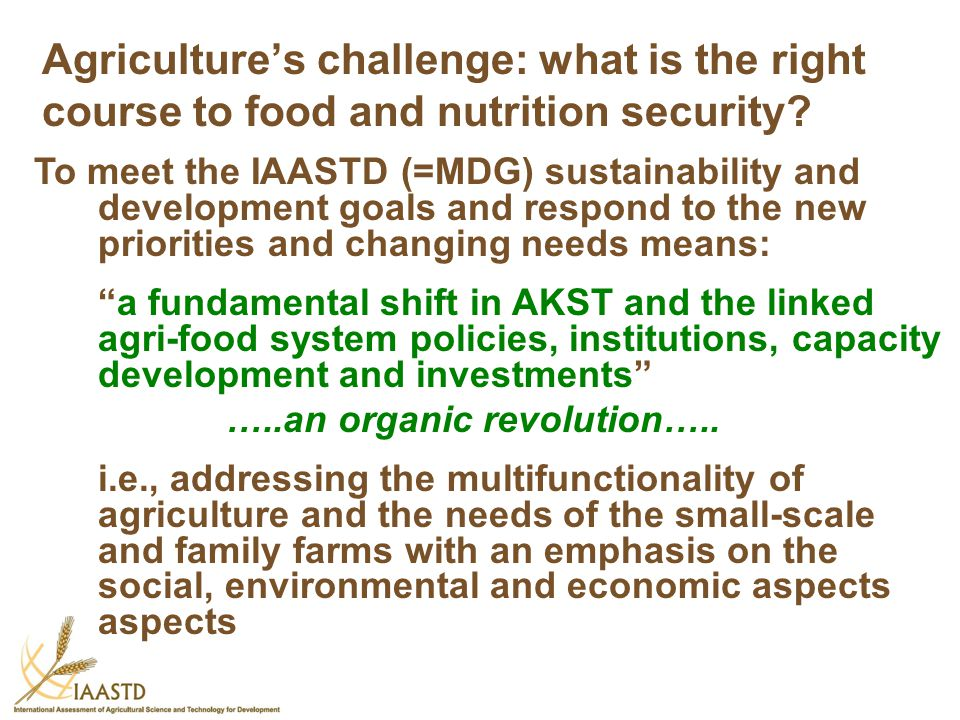 Agriculture's challenge: what is the right course to food and nutrition security