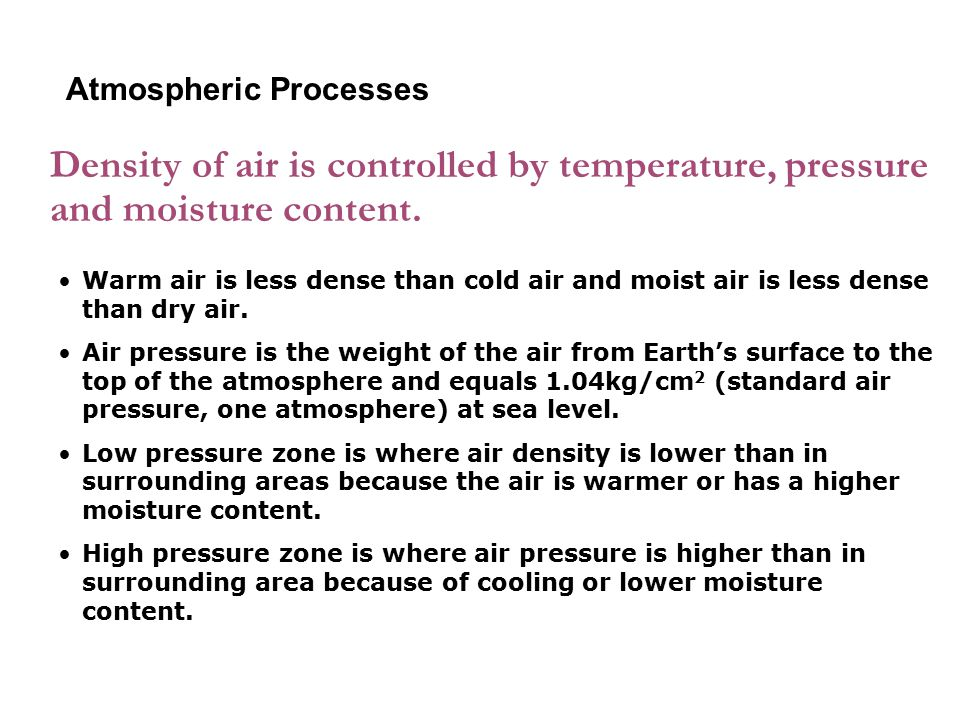 6-1 Atmospheric Processes. Density of air is controlled by temperature, pressure and moisture content.
