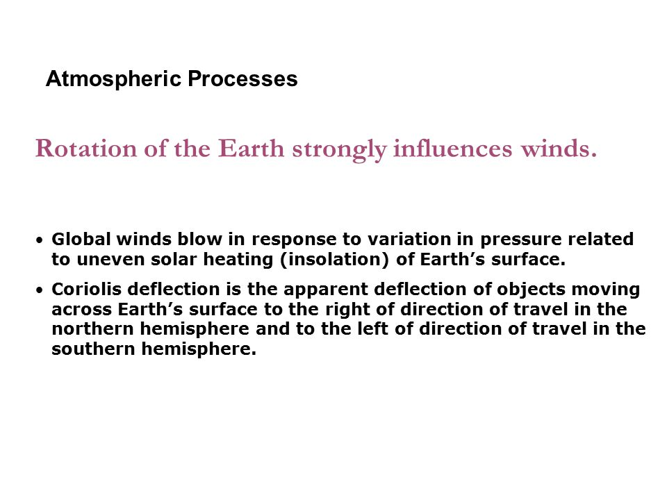 Rotation of the Earth strongly influences winds.