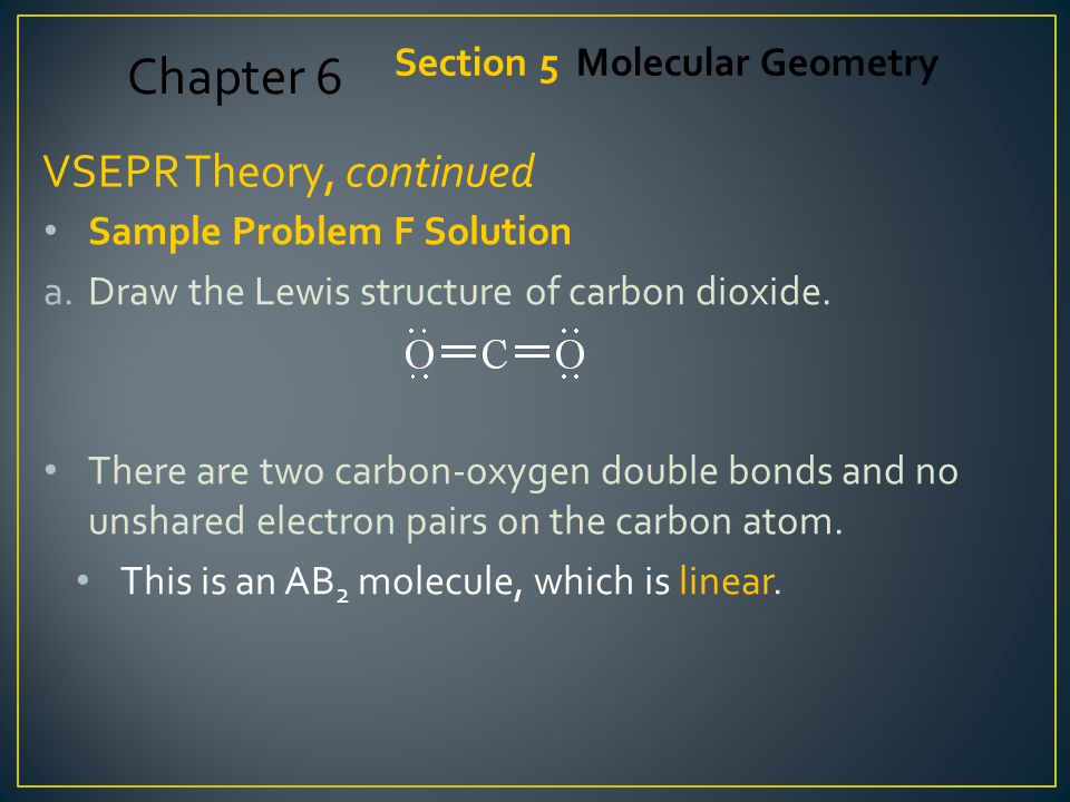 Chapter 6 VSEPR Theory, continued Section 5 Molecular Geometry