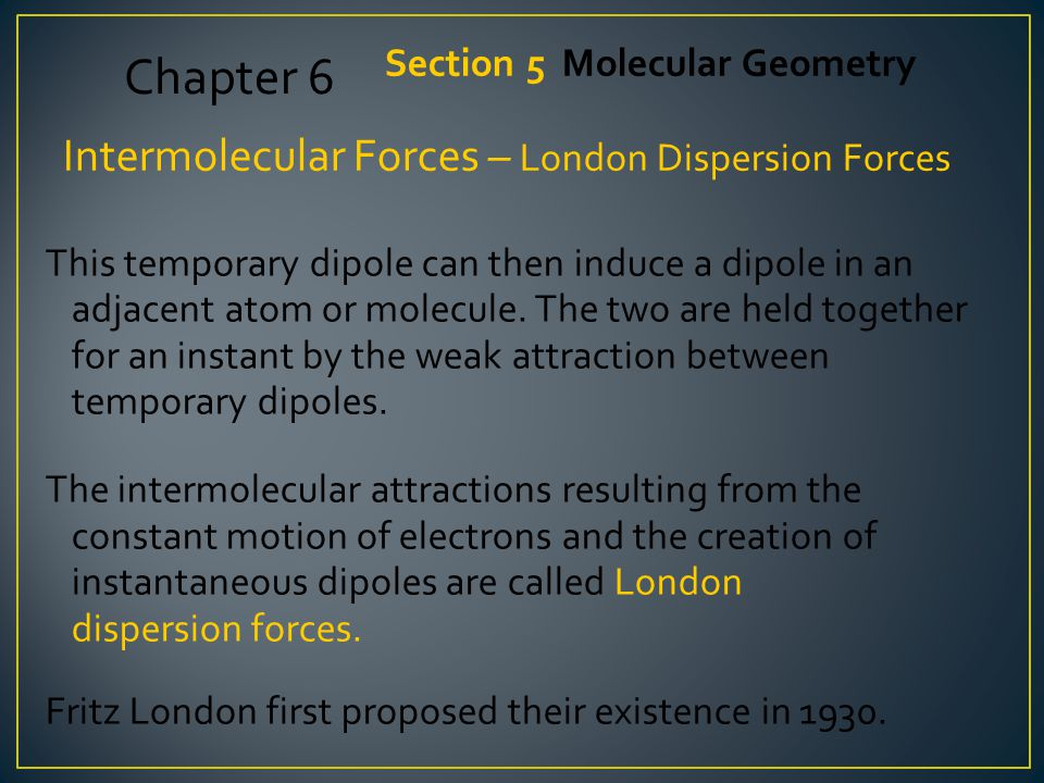 Chapter 6 Intermolecular Forces – London Dispersion Forces