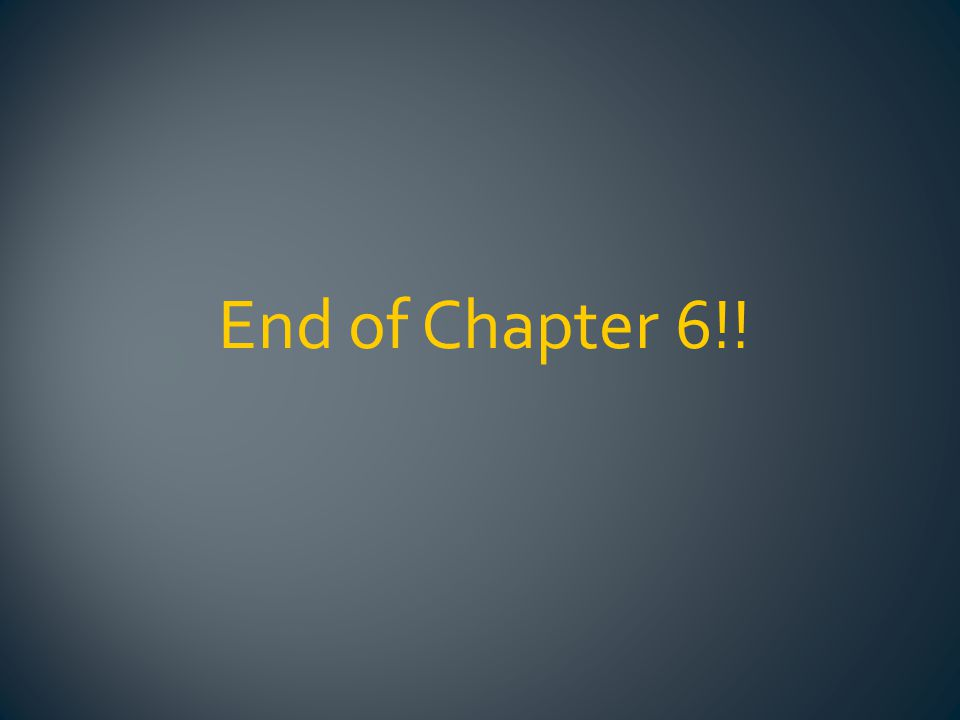 End of Chapter 6!!