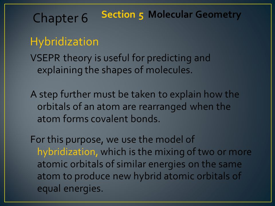 Chapter 6 Hybridization Section 5 Molecular Geometry