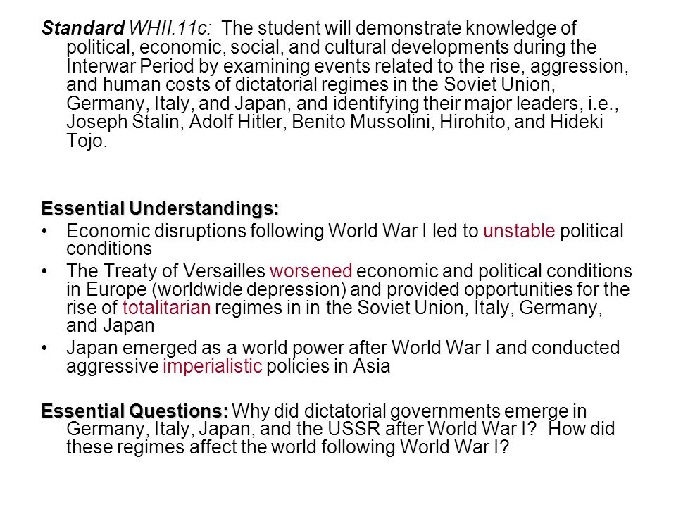 Standard WHII.11c: The student will demonstrate knowledge of political, economic, social, and cultural developments during the Interwar Period by examining events related to the rise, aggression, and human costs of dictatorial regimes in the Soviet Union, Germany, Italy, and Japan, and identifying their major leaders, i.e., Joseph Stalin, Adolf Hitler, Benito Mussolini, Hirohito, and Hideki Tojo.