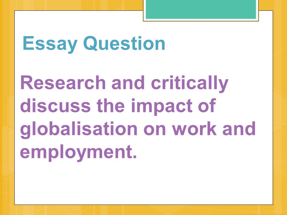 essay question research and critically discuss the impact of  1 essay question research and critically discuss the impact of globalisation on work and employment