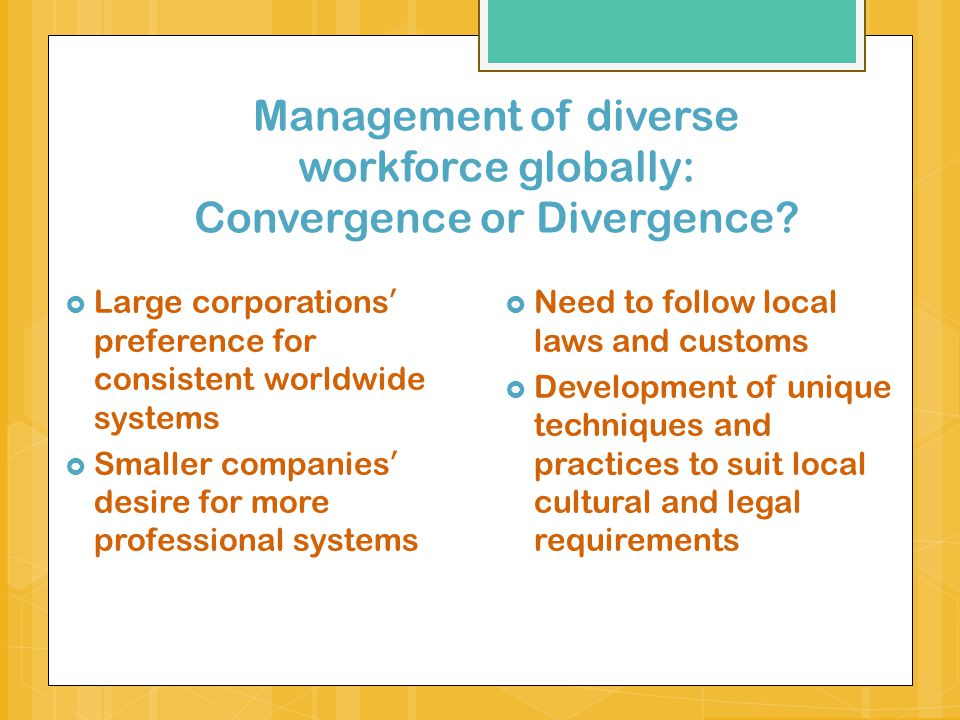 Management of diverse workforce globally: Convergence or Divergence