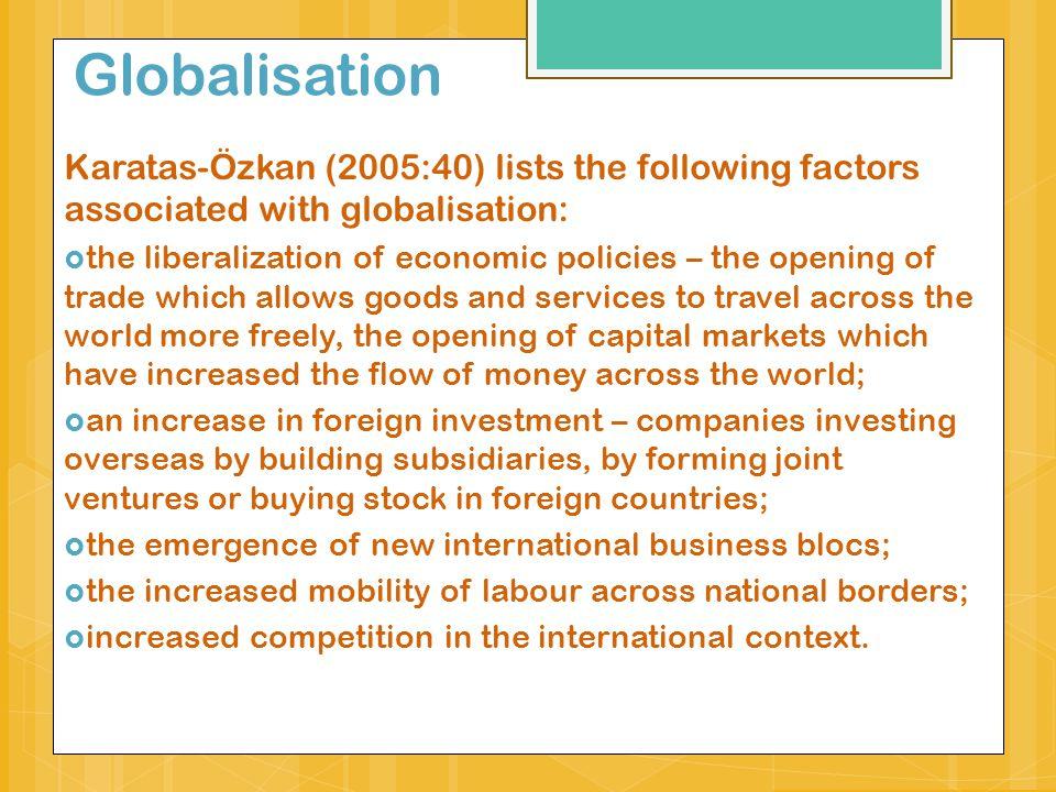 Globalisation Karatas-Özkan (2005:40) lists the following factors associated with globalisation: