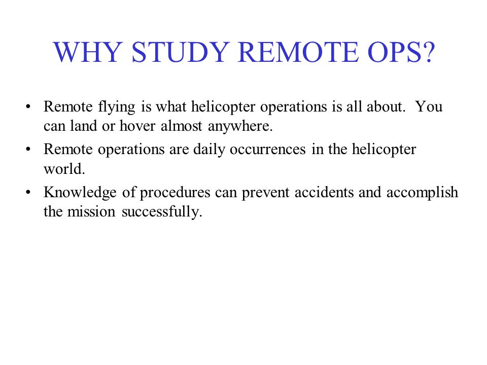 WHY STUDY REMOTE OPS Remote flying is what helicopter operations is all about. You can land or hover almost anywhere.