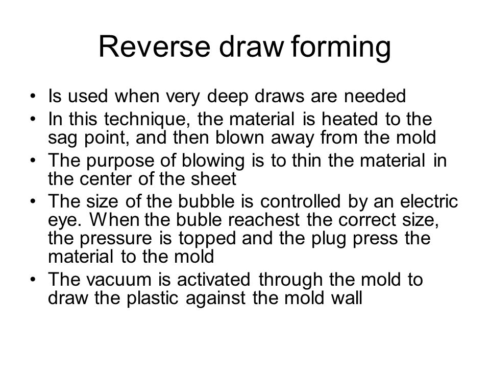 Reverse draw forming Is used when very deep draws are needed