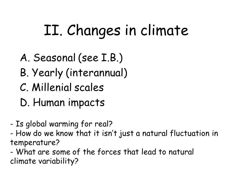 II. Changes in climate A. Seasonal (see I.B.) B. Yearly (interannual)
