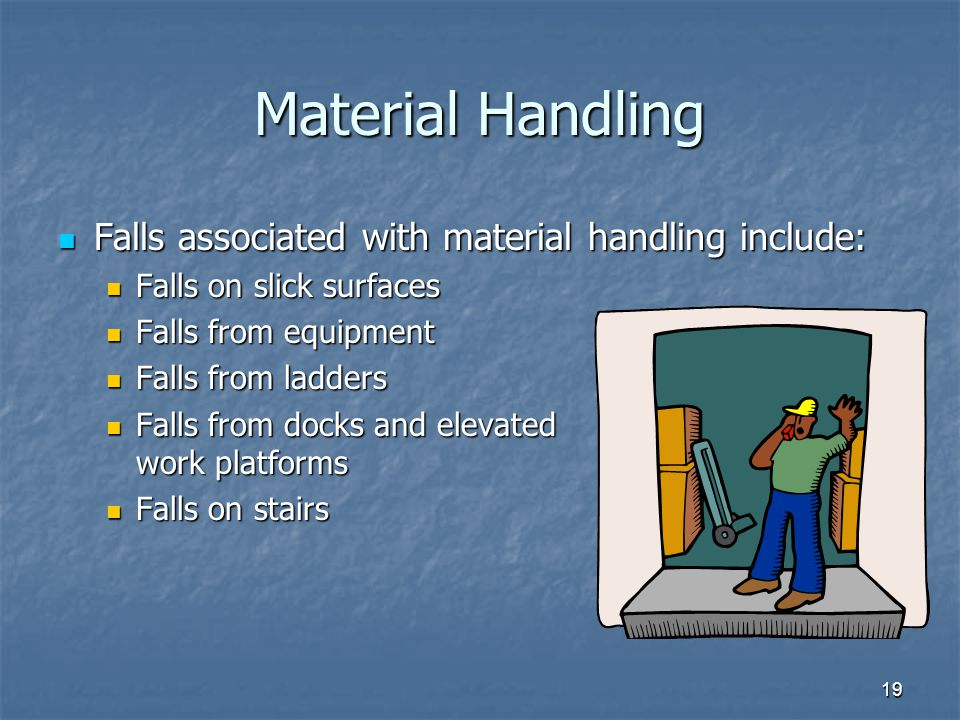 Material Handling Falls associated with material handling include: