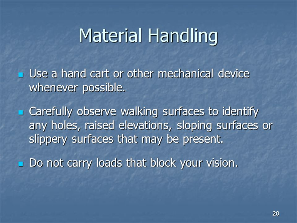 Material Handling Use a hand cart or other mechanical device whenever possible.