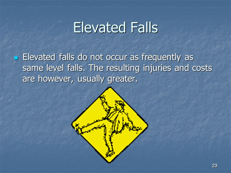 Elevated Falls Elevated falls do not occur as frequently as same level falls.