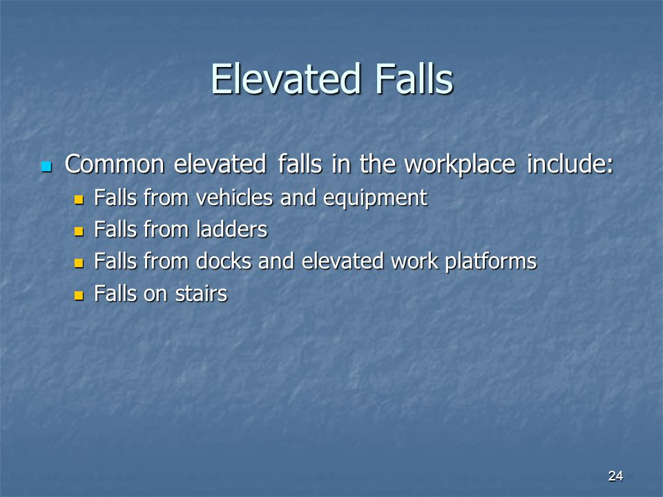 Elevated Falls Common elevated falls in the workplace include: