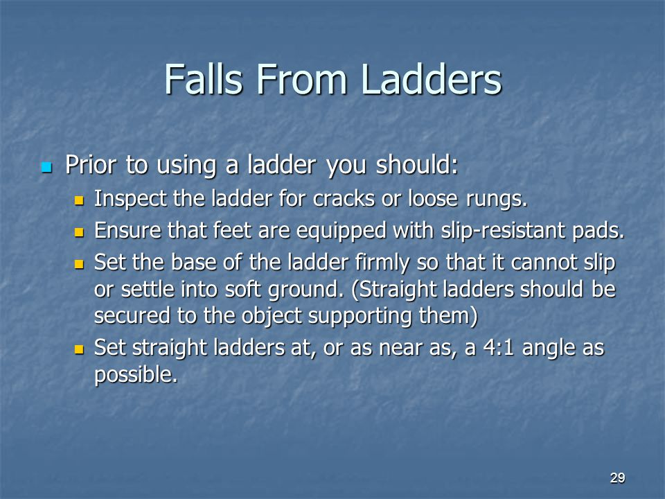 Falls From Ladders Prior to using a ladder you should: