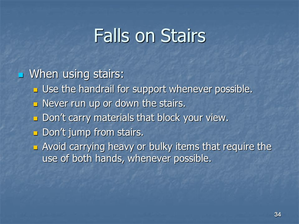 Falls on Stairs When using stairs: