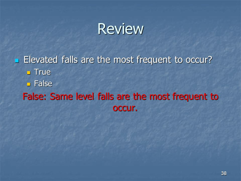 False: Same level falls are the most frequent to occur.