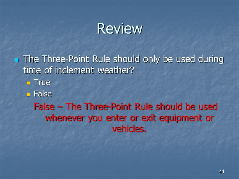 Review The Three-Point Rule should only be used during time of inclement weather True. False.