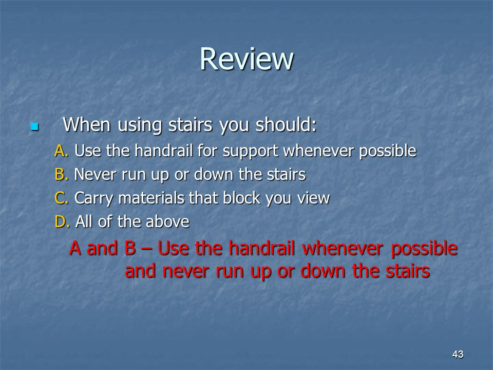 Review When using stairs you should: