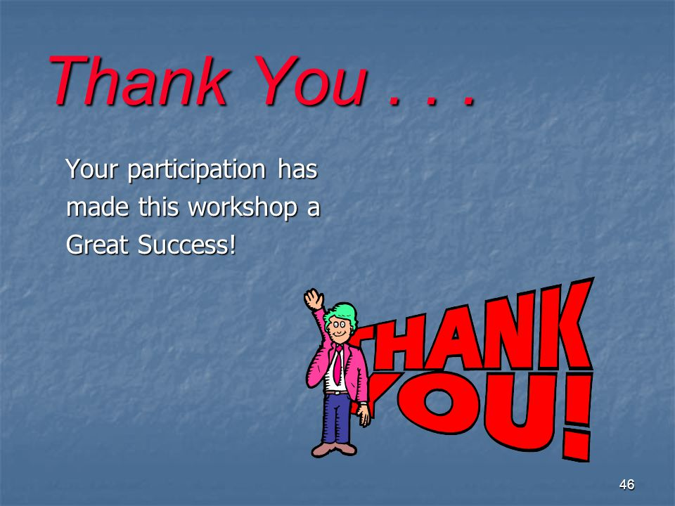 Thank You . . . Your participation has made this workshop a Great Success!
