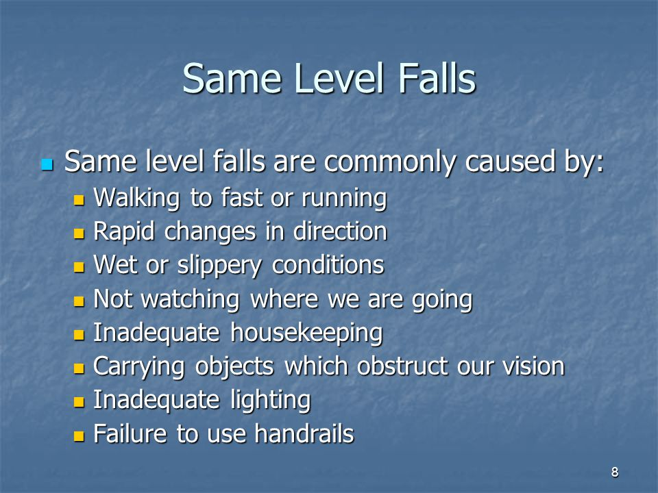 Same Level Falls Same level falls are commonly caused by: