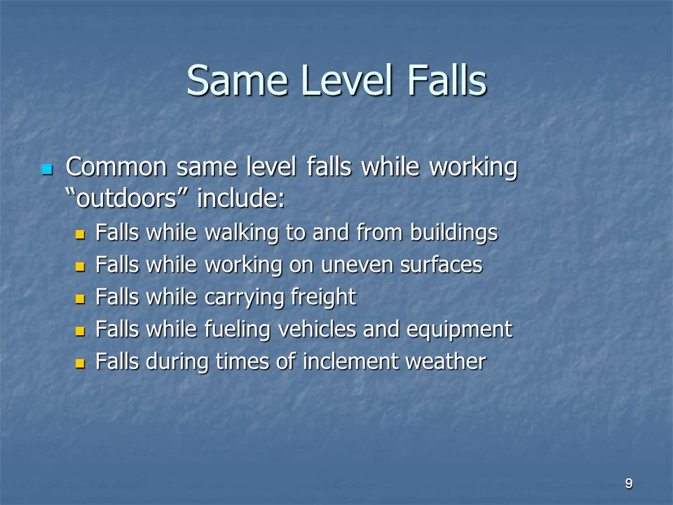 Same Level Falls Common same level falls while working outdoors include: Falls while walking to and from buildings.