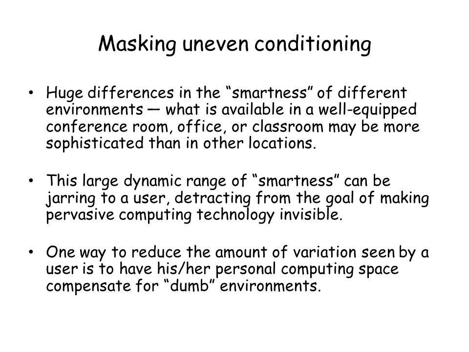 Masking uneven conditioning