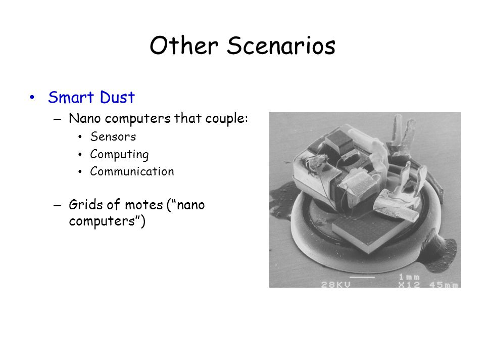 Other Scenarios Smart Dust Nano computers that couple:
