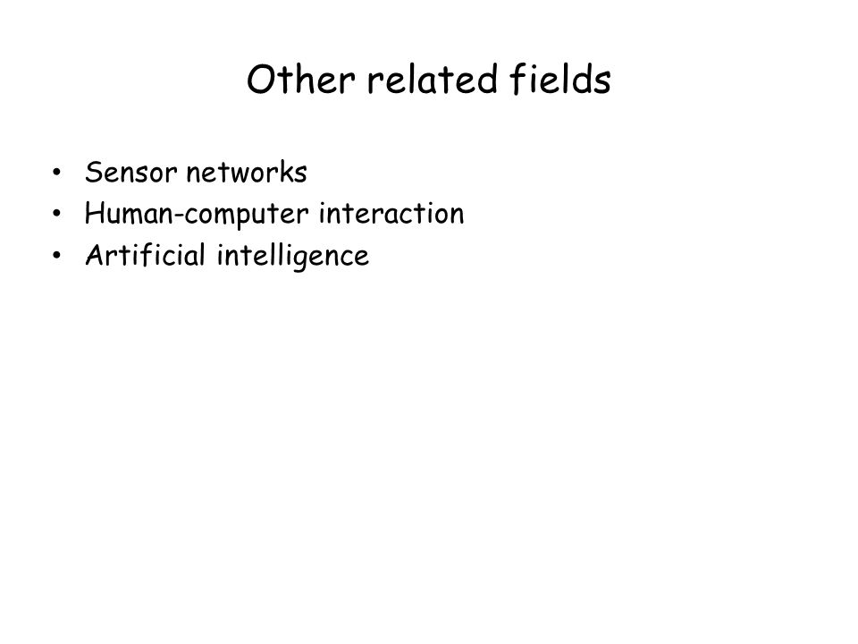 Other related fields Sensor networks Human-computer interaction