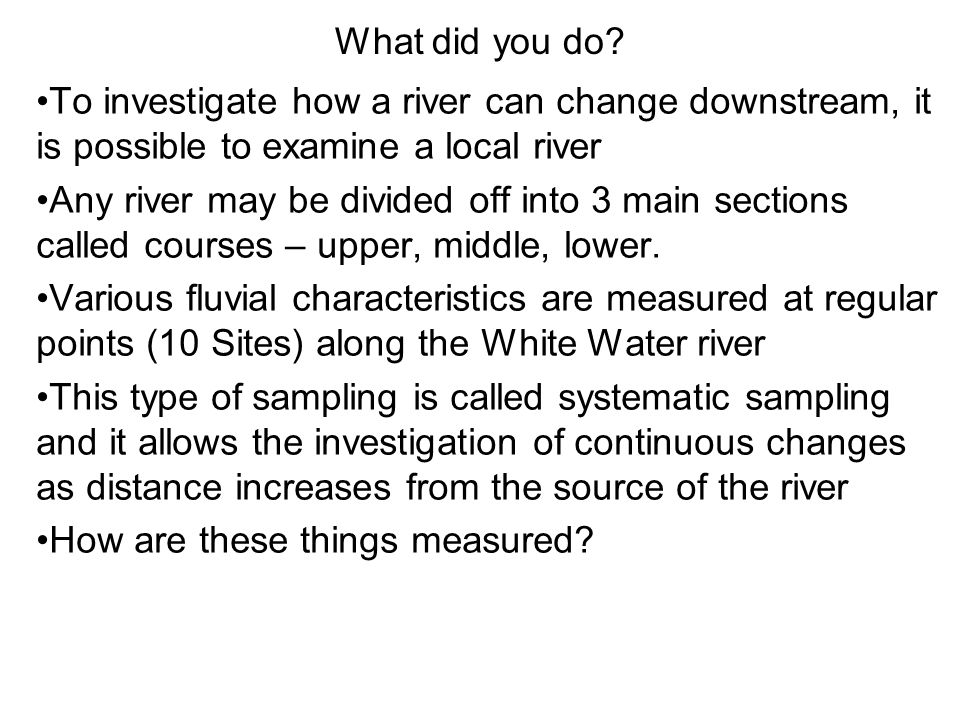 What did you do To investigate how a river can change downstream, it is possible to examine a local river.