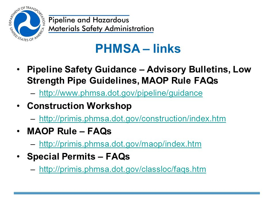 PHMSA – links Pipeline Safety Guidance – Advisory Bulletins, Low Strength Pipe Guidelines, MAOP Rule FAQs.