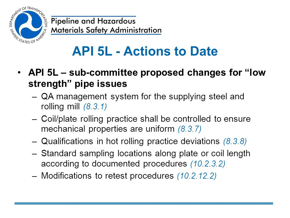 API 5L - Actions to Date API 5L – sub-committee proposed changes for low strength pipe issues.