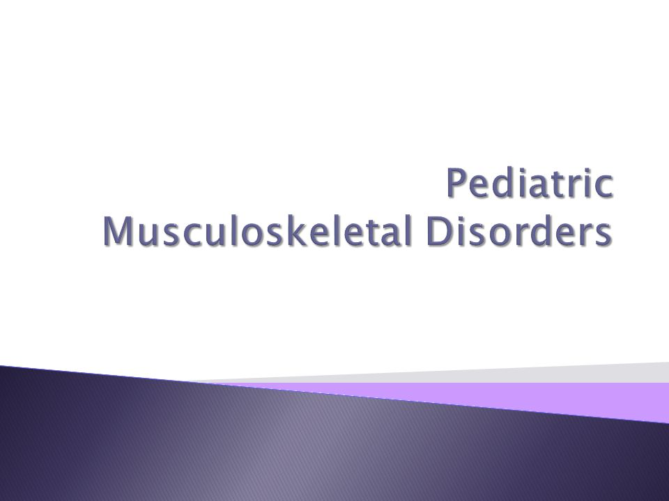Pediatric Musculoskeletal Disorders