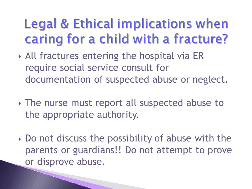 Legal & Ethical implications when caring for a child with a fracture