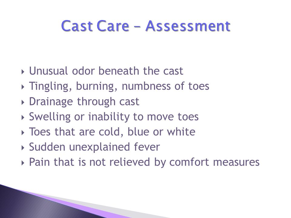 Cast Care – Assessment Unusual odor beneath the cast