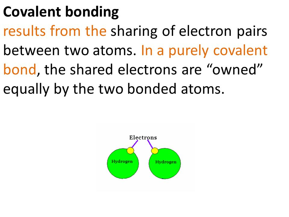 Covalent bonding results from the sharing of electron pairs between two atoms. In a purely covalent bond, the shared electrons are owned