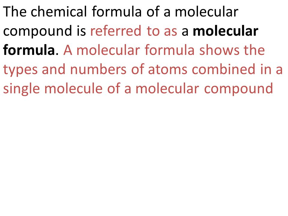 The chemical formula of a molecular compound is referred to as a molecular