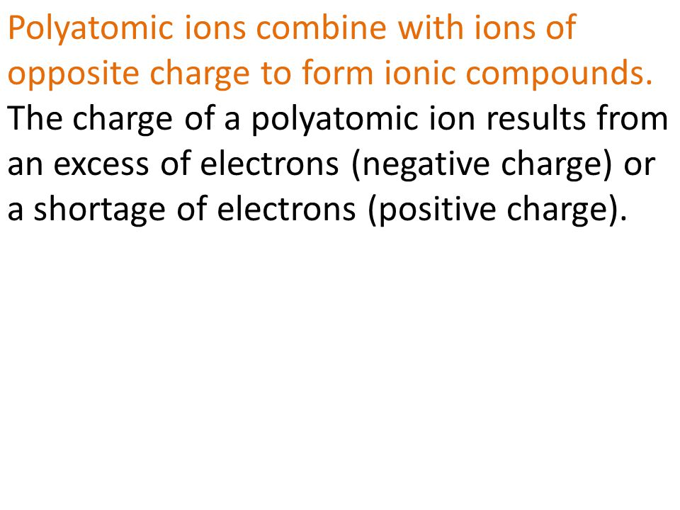 Polyatomic ions combine with ions of opposite charge to form ionic compounds.