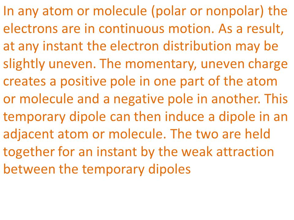 In any atom or molecule (polar or nonpolar) the electrons are in continuous motion.