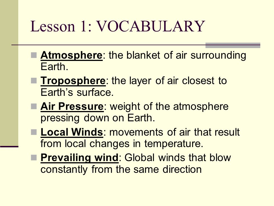 Lesson 1: VOCABULARY Atmosphere: the blanket of air surrounding Earth.