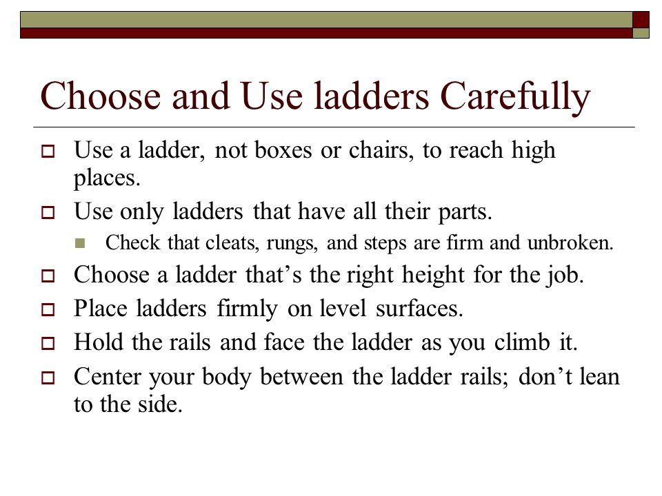 Choose and Use ladders Carefully