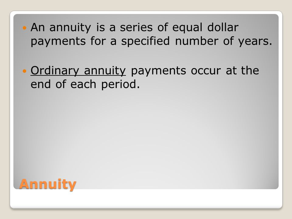 An annuity is a series of equal dollar payments for a specified number of years.