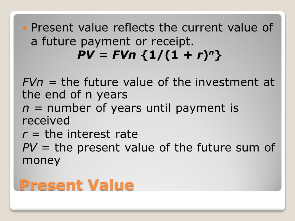 Present value reflects the current value of a future payment or receipt.
