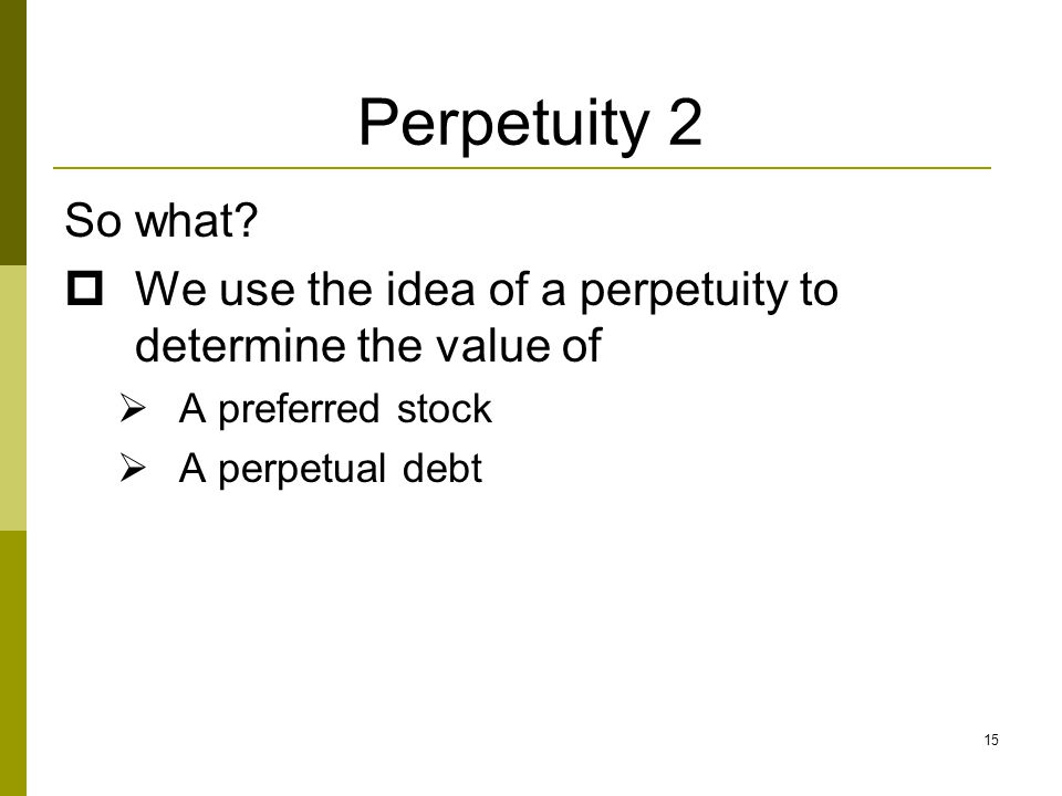 Perpetuity 2 So what We use the idea of a perpetuity to determine the value of. A preferred stock.