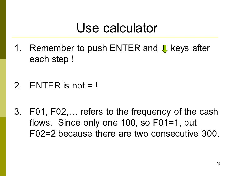 Use calculator Remember to push ENTER and keys after each step !