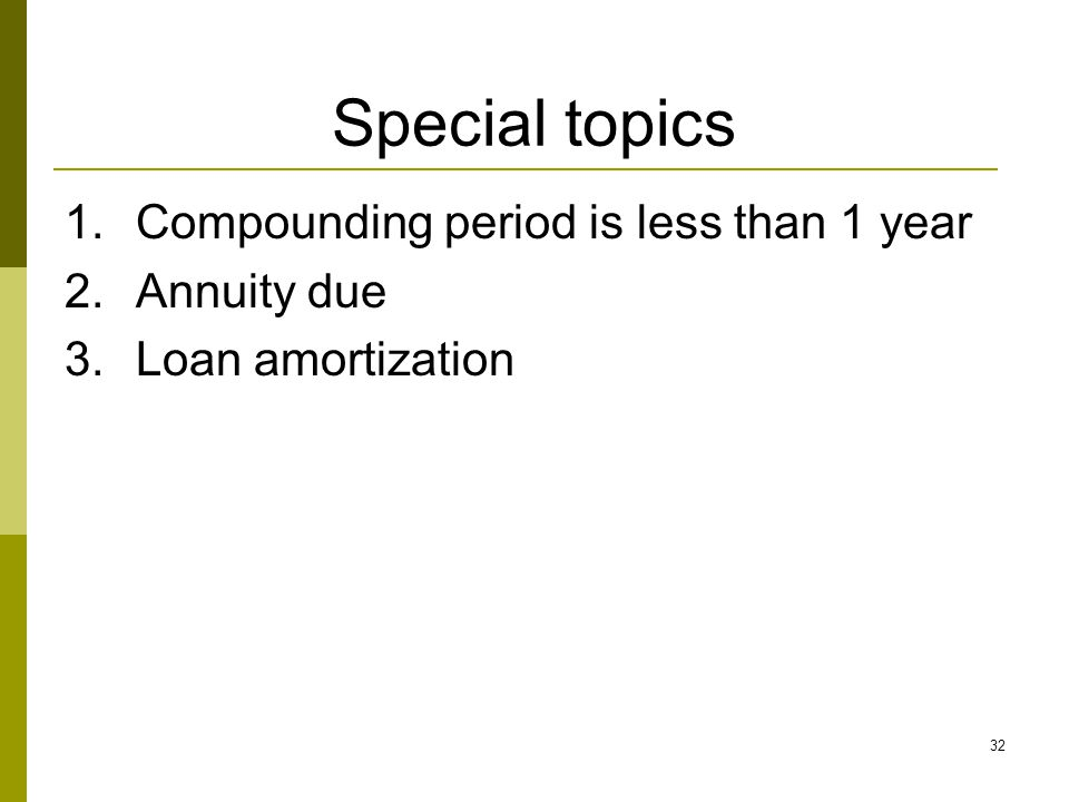 Special topics Compounding period is less than 1 year Annuity due